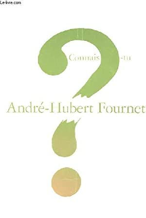 CONNAIS-TU ?: ANDRE HUBERT FOURNET