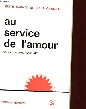 AU SERVICE DE L'AMOUR - UN LIVRE: EDITH CARNOT ET