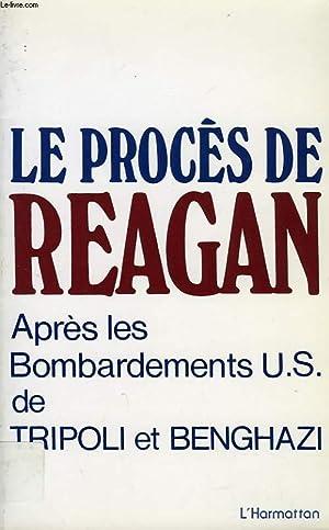 LE PROCES DE REAGAN, APRES LES BOMBARDEMENTS U.S. DE TRIPOLI ET BENGHAZI: COLLECTIF
