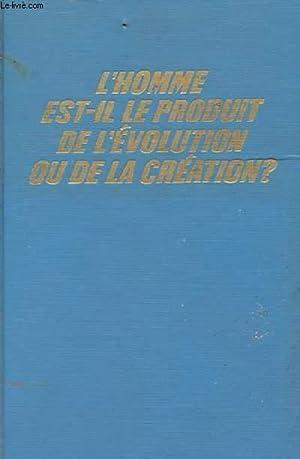L'HOMME EST-IL LE PRODUIT DE L'EVOLUTION OU DE LA CREATION: COLLECTIF