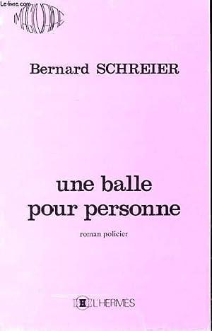 UNE BALLE POUR PERSONNE: BERNARD SCHREIER
