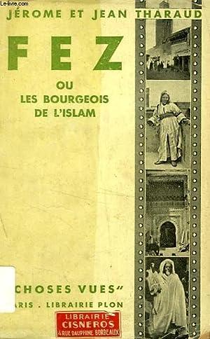 FEZ, OU LES BOURGEOIS DE L'ISLAM: THARAUD JEROME ET JEAN