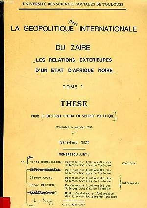 LA GEOPOLITIQUE INTERNATIONALE DU ZAIRE, LES RELATIONS EXTERIEURES D'UN ETAT D'AFRIQUE ...