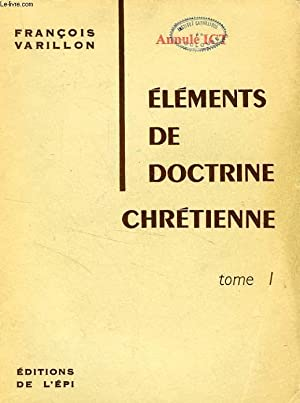 ELEMENTS DE DOCTRINE CHRETIENNE, TOME I: VARILLON François, S. J.
