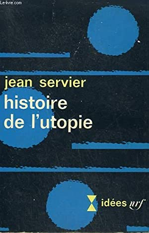 HISTOIRE DE L'UTOPIE. COLLECTION : IDEES N° 127: SERVIER JEAN.
