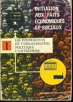 INITIATION AUX FAITS ECONOMIQUES ET SOCIAUX. TOME I. LES FONDEMENTS DE L'ORGANIQSATION ...