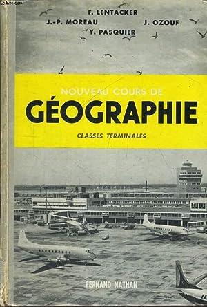NOUVEAU COURS DE GEOGRAPHIE. CLASSE DE TERMINALES.: F. LENTACKER, J.P. MOREAU, J. OZOUF, Y. ...