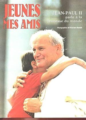 JEUNES MES AMIS - JEAN-PAUL II PARLE A LA JEUNESSE DU MONDE: COLLECTIF