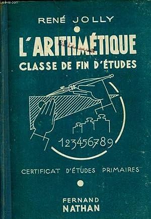 L'ARITHMETIQUE. CLASSE DE FIN D'ETUDES. NOUVEAUX PROGRAMMES: RENE JOLLY