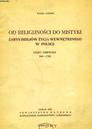 OD RELIGIJNOSCI DO MISTYKI, ZARYS DZIEJOW ZYCIA WEWNETRZNEGO W POLSCE, CZESC PIERWSZA, 966-1795: ...
