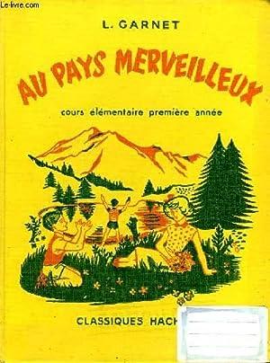 AU PAYS MERVEILLEUX. COURS ELEMENTAIRE 1ERE ANNEE: GARNET L.