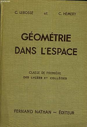 GEOMETRIE DANS L'ESPACE. CLASSE DE PREMIERE DES LYCEES ET COLLEGES. PROGRAMME DE 1947.: C. ...