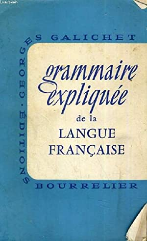 GRAMMAIRE EXPLIQUEE DE LA LANGUE FRANCAISE: GEORGES GALICHET