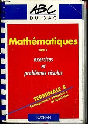 MATHEMATIQUES TOME 2. EXERCICES ET PROBLEMES RESOLUS. TERMINALE S. ENDEIGNEMENT OBLIGATOIRE ET ...