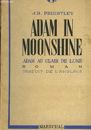 ADAM IN MOONSHINE ADAM AU CLAIR DE: PRIESTLEY J.B.