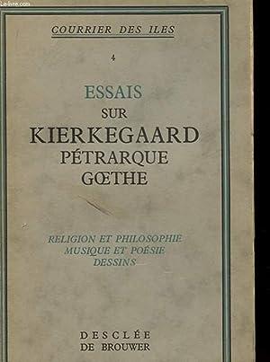 ESSAIS SUR KIERKEGAARD PETRARQUE GOETHE - RELIGION ET PHILOSOPHIE MUSIQUE ET POESIE DESSINS: ...