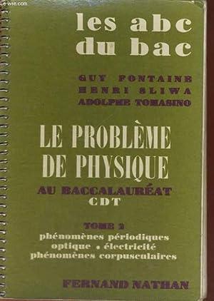 LE PROBLEME DE PHYSIQUE AU BACCALAUREAT CDT - TOME2 PHENOMENES PERIODIQUES OPTIQUE - ELECTRICITE ...