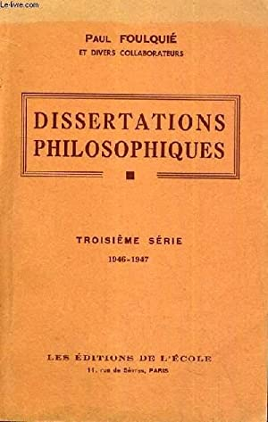 DISSERTATIONS PHILOSOPHIQUES - TROISIEME SERIE: FOULQUIE PAUL ET DIVERS COLLABORATEURS
