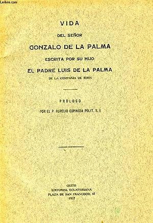 VIDA DEL SEÑOR GONZALO DE LA PALMA, ESCRITA POR SU HIJO EL PADRE LUIS DE LA PALMA DE LA COMPAÑIA DE...