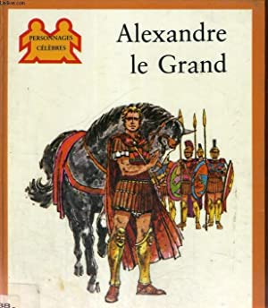 ALEXANDRE LE GRAND - COLLECTION PERSONNAGES CELEBRES: COLLECTIF