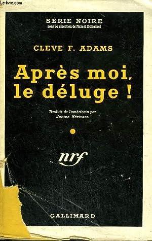 APRES MOI, LE DELUGE! ( DEATH AT THE DAM) COLLECTION : SERIE NOIRE AVEC JAQUETTE N° 101: ADAMS ...