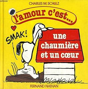 L'AMOUR C'EST. UNE CHAUMIERE ET UN COEUR: C. M. SCHULZ