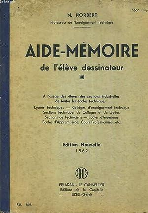 AIDE-MEMOIRE DE L'ELEVE DESSINATEUR. A L'USAGE DES ELEVES DES SECTIONS INDUSTRIELLES DE ...