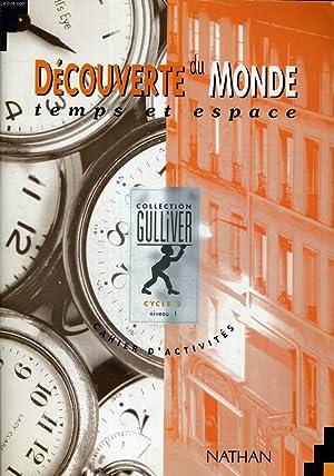 DECOUVERTE DU MONDE TEMPS ET ESPACE - CYCLE 2 - NIVEAU 1 - CAHIER D'ACTIVITES - COLLECTION ...