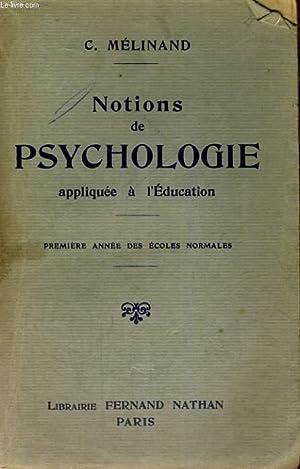 NOTIONS DE PSYCHOLOGIE APPLIQUEE A L'EDUCATION PREMIERE ANNEE DES ECOLES NORMALES - NEUVIEME ...