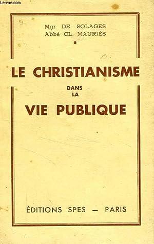 LE CHRISTIANISME DANS LA VIE PUBLIQUE: SOLAGES Mgr BRUNO DE, MAURIES Abbé Cl.