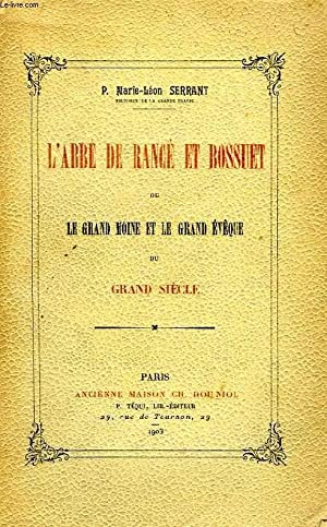 L'ABBE DE RANCE ET BOSSUET, OU LE GRAND MOINE ET LE GRAND EVEQUE DU GRAND SIECLE: SERRANT P. ...