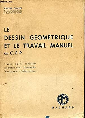 LE DESSIN GEOMETRIQUE ET LE TRAVAIL MANUEL: DRAUX MARCEL