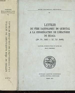 LETTRES DU PERE BARTOLOMEU DO QUENTAL A LA CONGREGATION DE L'ORATOIRE DE BRAGA (29. IX. 1685 -...