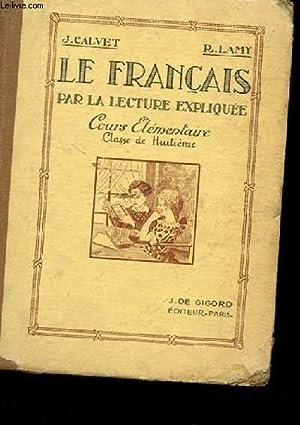 LE FRANCAIS PAR LA LECTURE EXPLIQUEE. COURS ELEMENTAIRE. CLASSE DE HUITIEME.: J. CALVET ET R. LAMY