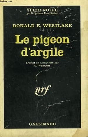 LE PIGEON D'ARGILE. COLLECTION : SERIE NOIRE: WESTLAKE DONALD .