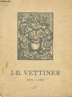 JEAN-BAPTISTE VETTINER. BORDEAUX 7 NOVEMBRE1871-9 JUIN 1935.: COLLECTIF