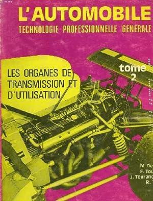 L'AUTOMOBILE TECHNOLOGIE PROFESSIONNELLE GENERALE. TOME 2. LES ORGANES DE TRANSMISSION ET D&#...