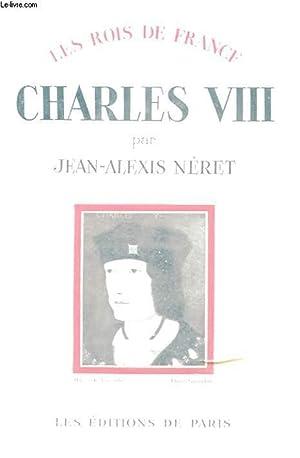 LES ROIS DE FRANCE - CHARLES VIII: JEAN-ALEXIS NERET