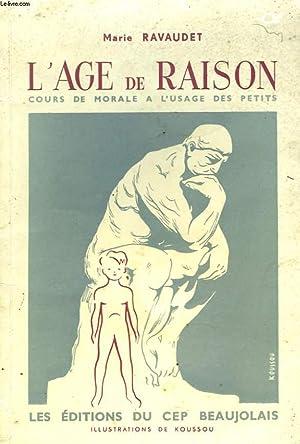 L'AGE DE RAISON. COURS DE MORALE A L'USAGE DES PETITS (C.P. ET C.E.): MARIE RAVAUDET