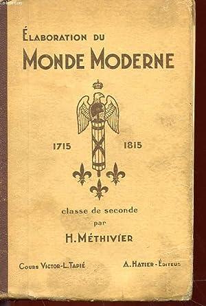 ELABORATION DU MONDE MODERNE (1715-1815) - CLASSE DE SECONDE, CLASSIQUE ET MODERNE: H. METHIVIER