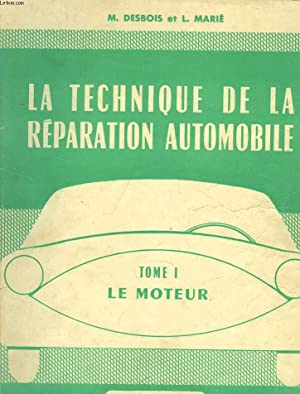 LA TECHNIQUE DE LA REPARATION AUTOMOBILE. TOME 1. LE MOTEUR.: M. DESBOIS, L. MARIE