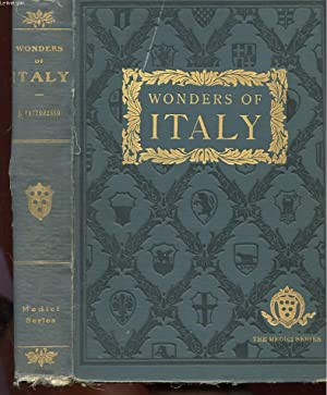 WONDERS OF ITALY - THE MONUMENTS OF ANTIQUITY, THE CHURCHES, THE PALACES, THE TREASURES OF ART.: ...