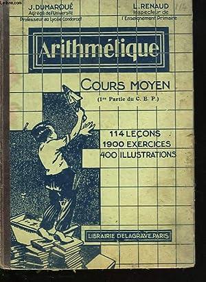 ARITHMETIQUE. COURS MOYEN (1ere PARTIE DU C.E.P.) 114 LECONS, 1900 EXERCICES, 400 ILLUSTRATIONS: J....