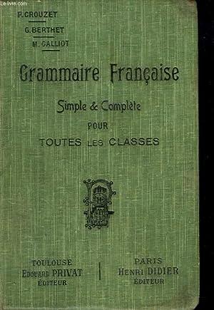 GRAMMAIRE FRANCAISE. SIMPLE & COMPLETE POUR TOUTES: P. CROUZET, G.