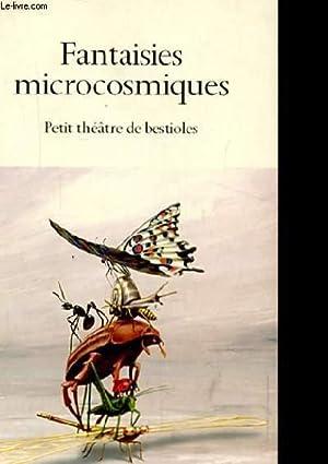 FANTAISIES MICROCOSMIQUES. PETIT THEATRE DE BESTIOLES: COLLECTIF