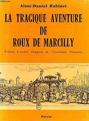 LA TRAGIQUE AVENTURE DE ROUX DE MARCILLY: RABINEL AIME-DANIEL