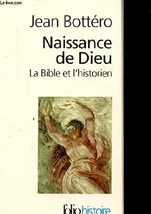 NAISSANCE DE DIEU. LA BIBLE ET L'HISTORIEN: BOTTERO JEAN