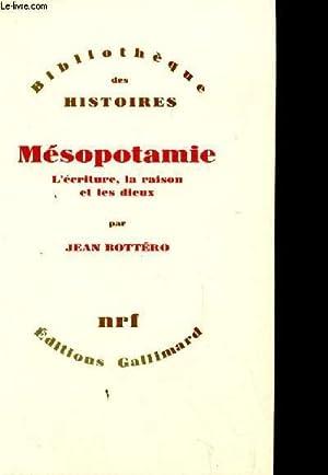 BIBLIOTHEQUE DES HISTOIRES. MESOPOTAMIE. L'ECRITURE, LA RAISON: BOTTERO JEAN