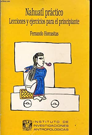 NAHUATL PRACTICO lecciones y ejercicios para el prncipiante: FERNANDO HORCASITAS