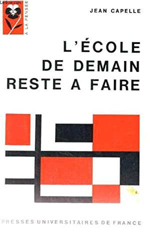 L'ECOLE DE DEMAIN RESTE A FAIRE - A LA PENSEE COLLECTION DIRIGEE PAR P. GARCIN: J. CAPELLE